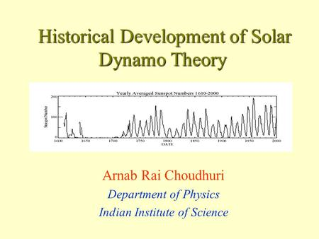 Historical Development of Solar Dynamo Theory Historical Development of Solar Dynamo Theory Arnab Rai Choudhuri Department of Physics Indian Institute.