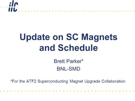 Brett Parker* BNL-SMD *For the ATF2 Superconducting Magnet Upgrade Collaboration Update on SC Magnets and Schedule.