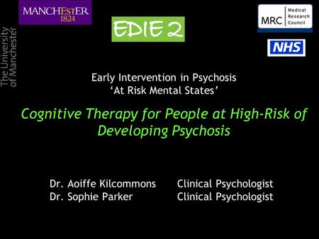 Early Intervention in Psychosis 'At Risk Mental States' Cognitive Therapy for People at High-Risk of Developing Psychosis Dr. Aoiffe KilcommonsClinical.
