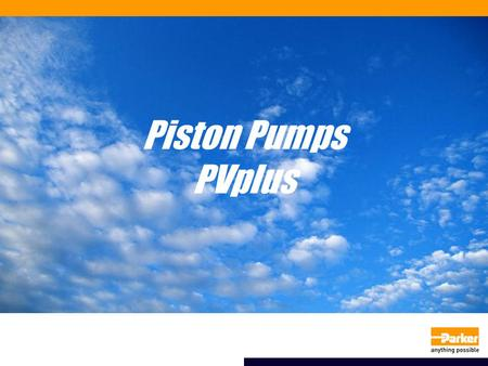 Presented by: Piston Pumps PVplus. Model max. Displacement [cm³/U] Speed [min-1] PV016 163000 PV020203000 PV023233000 PV032 322800 PV040402800 PV046462800.
