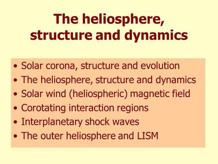 The heliosphere, structure and dynamics Solar corona, structure and evolution The heliosphere, structure and dynamics Solar wind (heliospheric) magnetic.