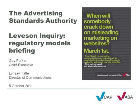The Advertising Standards Authority Leveson Inquiry: regulatory models briefing Guy Parker Chief Executive Lynsay Taffe Director of Communications 5 October.
