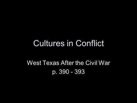 Cultures in Conflict West Texas After the Civil War p. 390 - 393.