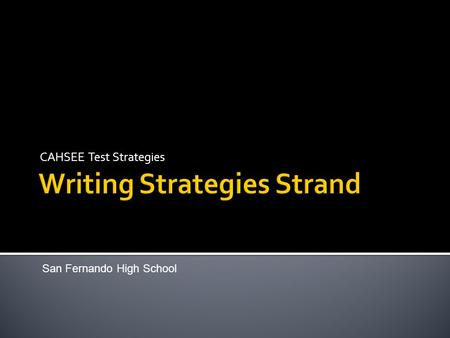 CAHSEE Test Strategies San Fernando High School. The 12 multiple choice questions in the Writing Strategies strand ask you questions about writing. You.