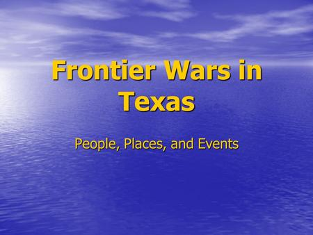 Frontier Wars in Texas People, Places, and Events.