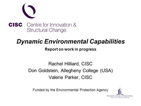 Dynamic Environmental Capabilities Report on work in progress Rachel Hilliard, CISC Don Goldstein, Allegheny College (USA) Valerie Parker, CISC Funded.