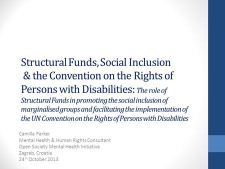 Structural Funds, Social Inclusion & the Convention on the Rights of Persons with Disabilities: The role of Structural Funds in promoting the social inclusion.