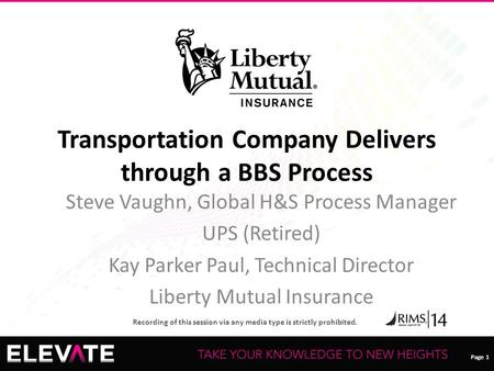 Page 1 Recording of this session via any media type is strictly prohibited. Page 1 Transportation Company Delivers through a BBS Process Steve Vaughn,