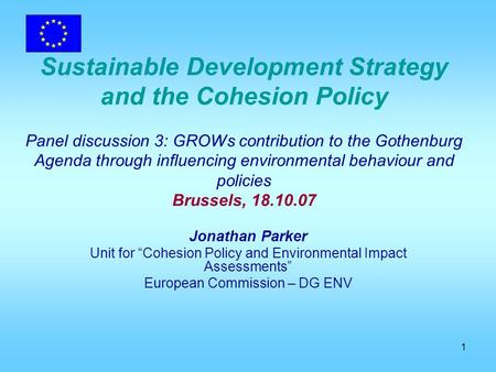 1 Sustainable Development Strategy and the Cohesion Policy Panel discussion 3: GROWs contribution to the Gothenburg Agenda through influencing environmental.
