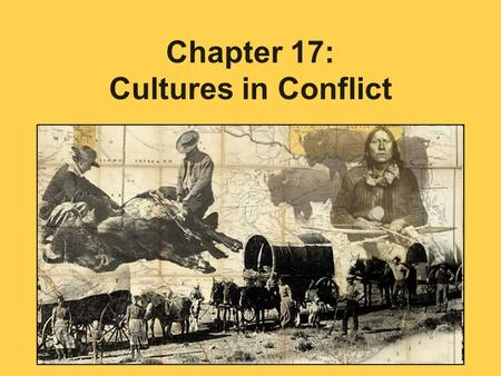Chapter 17: Cultures in Conflict. Chapter Overview: Examines the conflict between Native Americans and Anglo ranchers / farmers in West Texas.