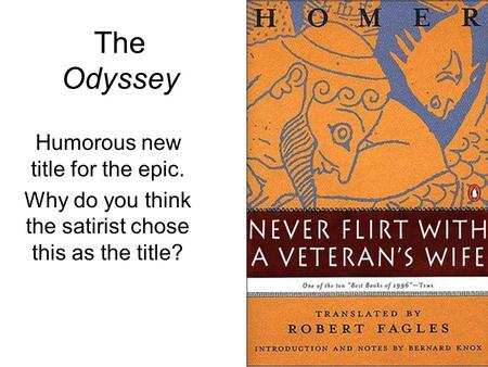 The Odyssey Humorous new title for the epic.