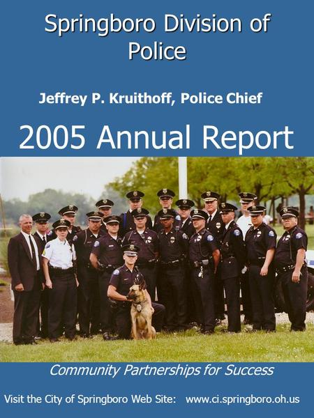 Springboro Division of Police 2005 Annual Report Jeffrey P. Kruithoff, Police Chief Community Partnerships for Success Visit the City of Springboro Web.