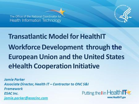 Transatlantic Model for HealthIT Workforce Development through the European Union and the United States eHealth Cooperation Initiative Jamie Parker.