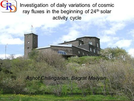 Investigation of daily variations of cosmic ray fluxes in the beginning of 24 th solar activity cycle Ashot Chilingarian, Bagrat Mailyan IHY-ISWI Regional.