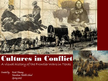 Cultures in Conflict A visual history of the Frontier Wars in Texas