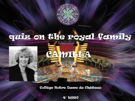Collège Notre Dame du Château 4° EURO quiz on the royal family CAMILLA.