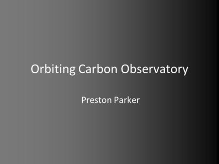 Orbiting Carbon Observatory Preston Parker. Resources www.NASA.gov.