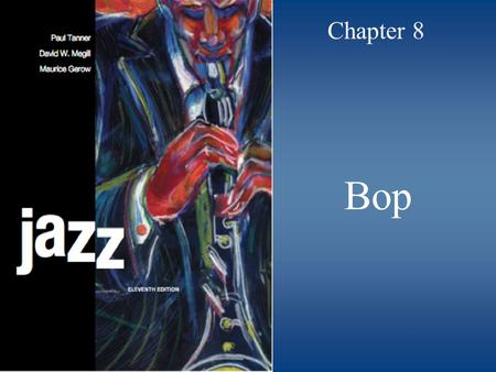 Bop Chapter 8. © 2009 McGraw-Hill All Rights Reserved 2 A Shift to Bop a.k.a. bebop Big bands were replaced by combos New, younger players replaced those.