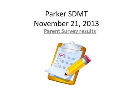Parker SDMT November 21, 2013 Parent Survey results.
