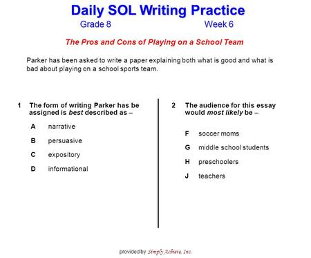 Grade 8Week 6 Daily SOL Writing Practice provided by Simply Achieve, Inc. The Pros and Cons of Playing on a School Team Parker has been asked to write.