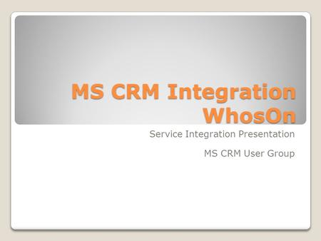 MS CRM Integration WhosOn Service Integration Presentation MS CRM User Group.