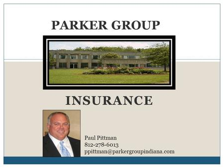 INSURANCE PARKER GROUP Paul Pittman 812-278-6013