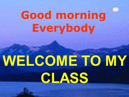 WELCOME TO MY CLASS Good morning Everybody Unit 3 A trip to the countryside.