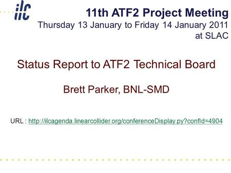 Status Report to ATF2 Technical Board Brett Parker, BNL-SMD URL :  11th ATF2 Project.
