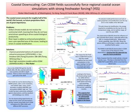 Coastal Downscaling: Can CESM fields successfully force regional coastal ocean simulations with strong freshwater forcing? (YES) Parker MacCready (U. of.