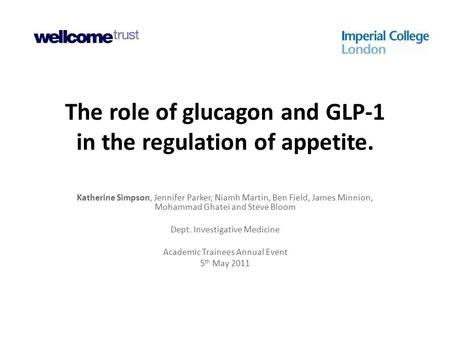 The role of glucagon and GLP-1 in the regulation of appetite. Katherine Simpson, Jennifer Parker, Niamh Martin, Ben Field, James Minnion, Mohammad Ghatei.