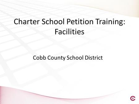Charter School Petition Training: Facilities Cobb County School District.