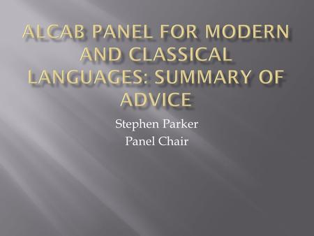 Stephen Parker Panel Chair.  ALCAB = A Level Content Advisory Board  Established by DfE and Russell Group in 2013 to advise on A Level reform in facilitating.