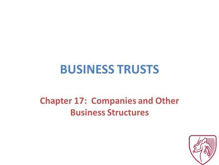 BUSINESS TRUSTS Chapter 17: Companies and Other Business Structures.