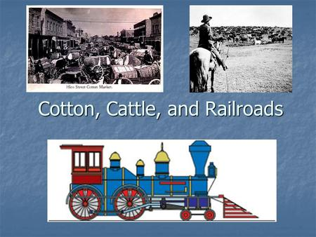 Cotton, Cattle, and Railroads