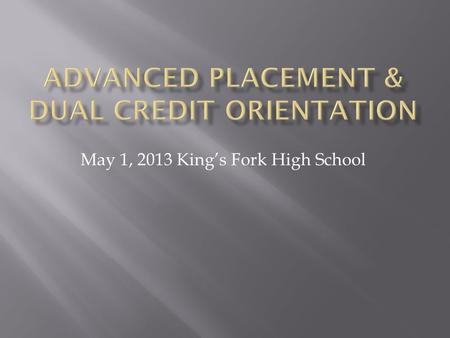 May 1, 2013 King's Fork High School.  Brief overview of AP/DC Classes  Expectations of the courses and review of summer assignments  Ms. Chirlene Mitchell-