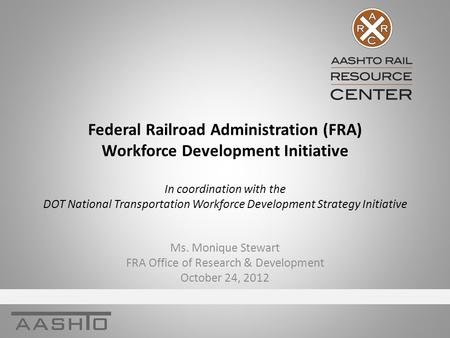 Federal Railroad Administration (FRA) Workforce Development Initiative In coordination with the DOT National Transportation Workforce Development Strategy.