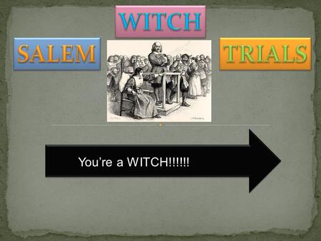 You're a WITCH!!!!!! On January 20, 1692, the daughter and niece (Elizabeth Parris and Abigail Williams), became ill. Their behavior, which included.