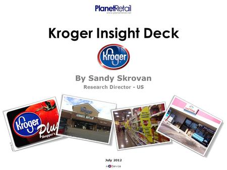 Kroger Insight Deck By Sandy Skrovan Research Director - US July 2012 A Service © Kroger.