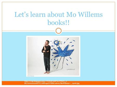Let's learn about Mo Willems books!!  fII/AAAAAAAAFUU/cRFuqnLUXlM/s1600/MoWillems+_74106.jpg.