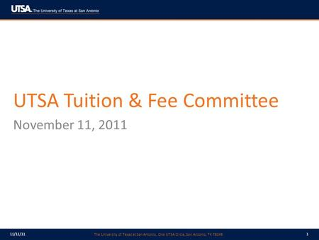 The University of Texas at San Antonio, One UTSA Circle, San Antonio, TX 78249 11/11/111 UTSA Tuition & Fee Committee November 11, 2011.