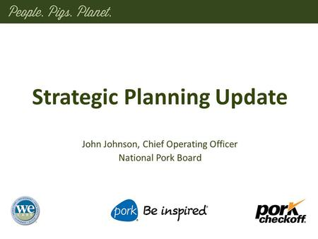 John Johnson, Chief Operating Officer National Pork Board Strategic Planning Update.