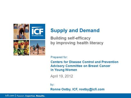 0 icfi.com | Building self-efficacy by improving health literacy Supply and Demand April 19, 2012 Prepared for: Centers for Disease Control and Prevention.