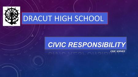 CIVIC SERVICE DRACUT HIGH SCHOOL. DHS CORE VALUES AND BELIEFS The Dracut High School community is committed to challenging all students with a rigorous.