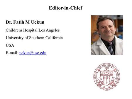 Editor-in-Chief Dr. Fatih M Uckun Childrens Hospital Los Angeles