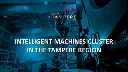 INTELLIGENT MACHINES CLUSTER IN THE TAMPERE REGION.