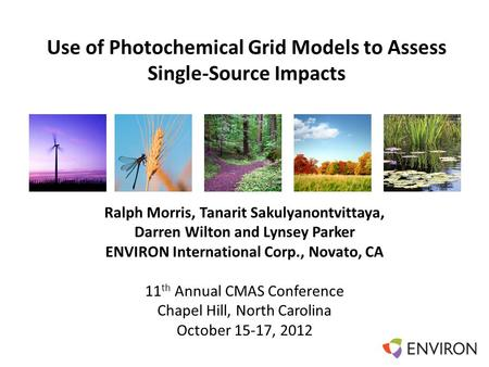 Template Use of Photochemical Grid Models to Assess Single-Source Impacts Ralph Morris, Tanarit Sakulyanontvittaya, Darren Wilton and Lynsey Parker ENVIRON.
