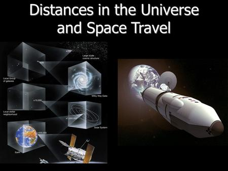 Distances in the Universe and Space Travel. Earth and Moon Diameters: D Earth = 12,700 km D Earth = 4 x D Moon Average distance from the Earth to the.