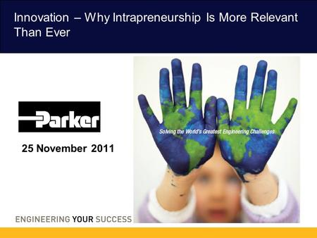 Innovation – Why Intrapreneurship Is More Relevant Than Ever 25 November 2011.