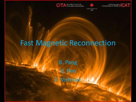 Fast Magnetic Reconnection B. Pang U. Pen E. Vishniac.