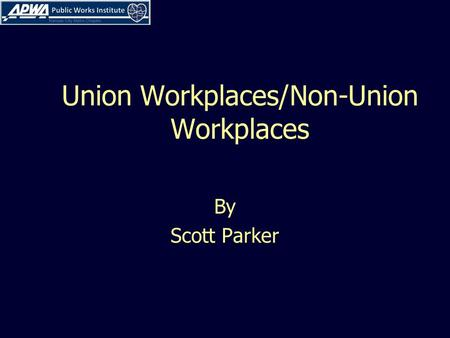 Union Workplaces/Non-Union Workplaces By Scott Parker.